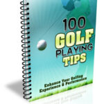 100 GOLF PLAYING TIPS THAT WILL ENHANCE YOU PERFORMANCE