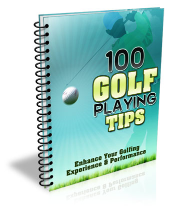 100 GOLF PLAYING TIPS THAT WILL ENHANCE YOUR PERFORMANCE